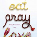 Eat Pray Love - by Elizabeth Gilbert